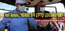 """Vali Ayhan, """"BENDE BİR ÇİFTÇİ ÇOCUĞUYUM"""""""
