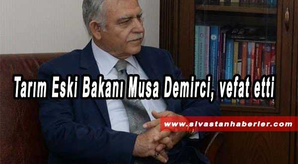 Tarım Eski Bakanı Musa Demirci, vefat etti