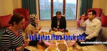 Vali Ayhan iftara konuk oldu