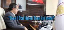 """""""Sivas İl Özel İdaresi Sivas için önemli"""""""
