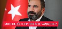 """""""MUTLULUĞU HEP BİRLİKTE YAŞIYORUZ"""""""