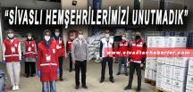 """""""SİVASLI HEMŞEHRİLERİMİZİ UNUTMADIK"""""""