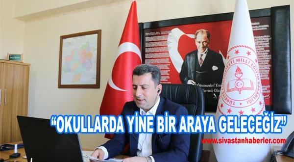 """""""OKULLARDA YİNE BİR ARAYA GELECEĞİZ"""""""