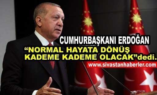 """""""NORMAL HAYATA DÖNÜŞ KADEME KADEME OLACAK"""""""