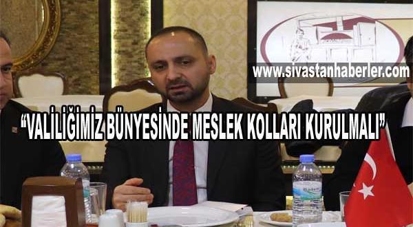 """""""VALİLİĞİMİZ BÜNYESİNDE MESLEK KOLLARI KURULMALI"""""""