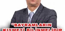 """BAYRAMLARIN KIYMETİ BİLİNMELİDİR"""