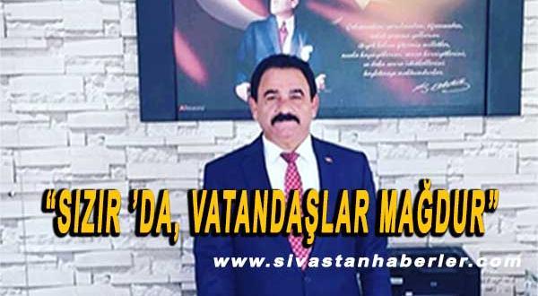 """""""SIZIR 'DA, VATANDAŞLAR MAĞDUR"""""""
