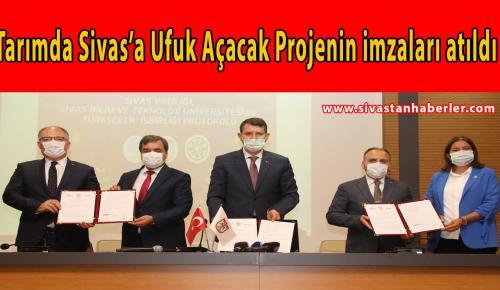 Tarımda Sivas'a Ufuk Açacak Projenin imzaları atıldı
