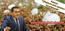 """""""Sivas'ta çiftçilerin dolu zararları karşılanmadı"""""""