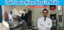 Iraklı hasta Şifayı Sivas'ta Buldu