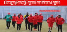 Sivasspor, Karabağ Maçının Hazırlıklarına Başladı