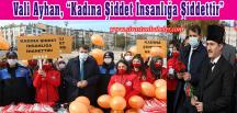 "Vali Ayhan, ""Kadına Şiddet İnsanlığa Şiddettir"""