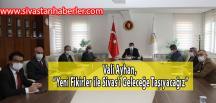 """""""Yeni Fikirler ile Sivas'ı Geleceğe Taşıyacağız"""""""