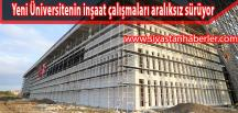 Yeni Üniversitenin inşaat çalışmaları aralıksız sürüyor