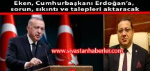 Eken, Cumhurbaşkanı Erdoğan'a, sorun, sıkıntı ve talepleri aktaracak