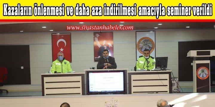 Kazaların önlenmesi ve daha aza indirilmesi amacıyla seminer verildi