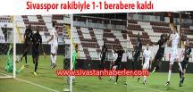 Sivasspor rakibiyle 1-1 berabere kaldı