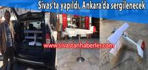 Sivas'ta yapıldı, Ankara'da sergilenecek