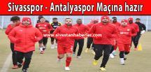 Sivasspor-Antalyaspor Maçına Hazır