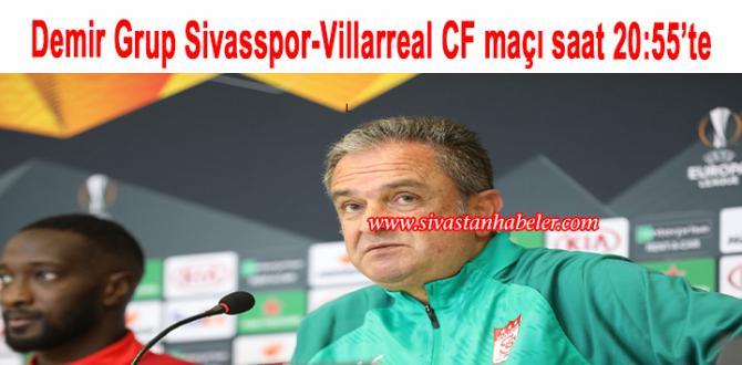 Demir Grup Sivasspor-Villarreal CF maçı saat 20:55'te