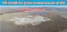 Hafik ilçesindeki Kuru göl kesin korunacak hassas alan ilan edildi