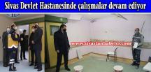 Sivas Devlet Hastanesinde çalışmalar devam ediyor