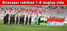 Sivasspor rakibine 1-0 mağlup oldu.