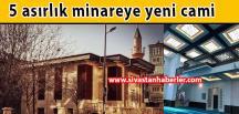 5 asırlık minareye yeni cami