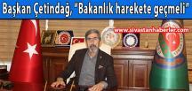 """Başkan Çetindağ, """"Bakanlık harekete geçmeli"""""""