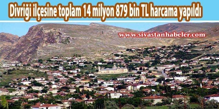 Divriği ilçesine toplam 14 milyon 879 bin TL harcama yapıldı