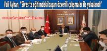 """Vali Ayhan, """"Sivas'ta eğitimdeki başarı özverili çalışmalar ile yakalandı"""""""