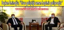 """Başkan Eminoğlu, """"Sivas geliştiği zaman hepimiz gelişeceğiz"""""""