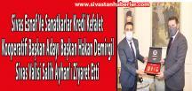 Sivas Esnaf Ve Sanatkarlar Kredi Kefalet Kooperatifi Başkan Adayı Başkan Hakan Demirgil Sivas Valisi Salih Ayhan'ı Ziyaret Etti