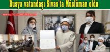Rusya vatandaşı Sivas'ta Müslüman oldu