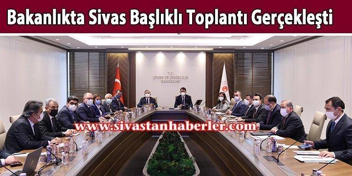 Bakanlıkta Sivas Başlıklı Toplantı Gerçekleşti