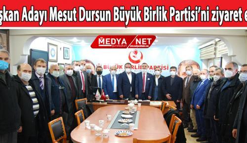 Başkan Adayı Mesut Dursun Büyük Birlik Partisi'ni ziyaret etti
