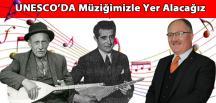 UNESCO'DA Müziğimizle Yer Alacağız