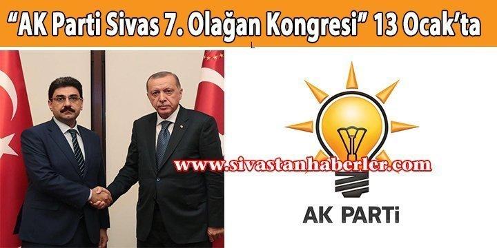 """""""AK Parti Sivas 7. Olağan Kongresi"""" 13 Ocak'ta"""