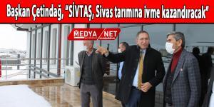 """Başkan Çetindağ, """"SİVTAŞ, Sivas tarımına ivme kazandıracak"""""""
