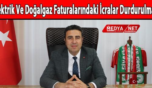 """""""Elektrik Ve Doğalgaz Faturalarındaki İcralar Durdurulmalı"""""""
