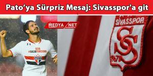 Pato'ya Sürpriz Mesaj: Sivasspor'a git