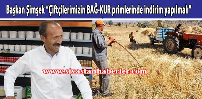 """Başkan Şimşek """"Çiftçilerimizin BAĞ-KUR primlerinde indirim yapılmalı"""""""