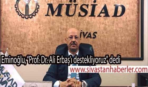 """""""Prof. Dr. Ali Erbaş'ı destekliyoruz"""""""