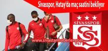 Sivasspor, Hatay'da maç saatini bekliyor