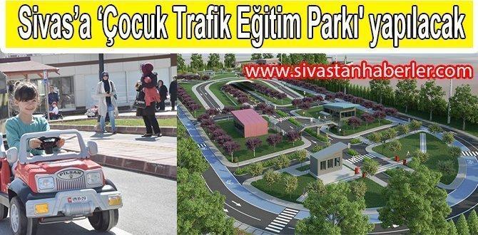 Sivas'a 'Çocuk Trafik Eğitim Parkı' yapılacak